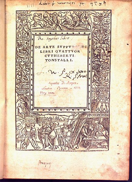 De arte supputandi libri quattuor Cuthbert Tunstall London: R. Pynson, 1522 [DeM] L.1 [Tunstall] SSR