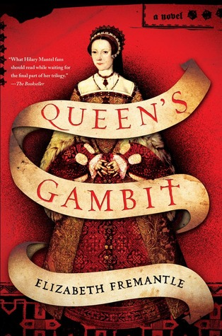 Queen's Gambit: A Novel [Hardcover] by Elizabeth Fremantle. Due 11 June 2013 in the US. See Amazon.com