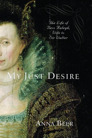 """""""My Just Desire: The Life of Bess Raleigh, Wife to Sir Walter"""""""